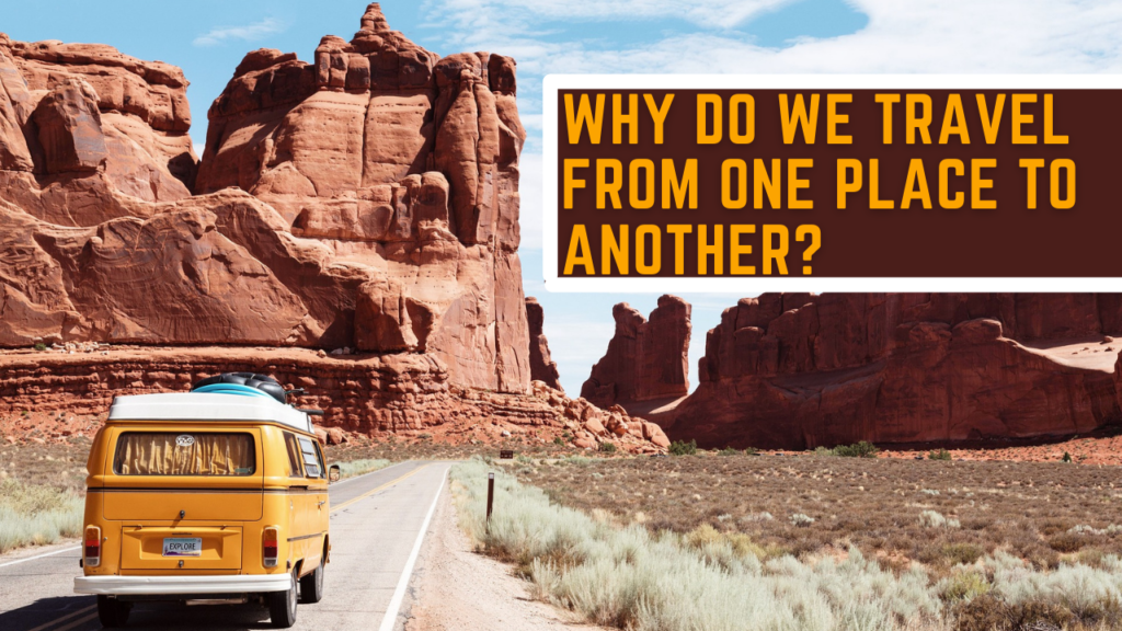 Why do we travel from one place to another?